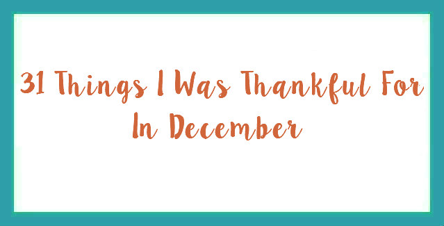31 Things I Was Thankful For In December