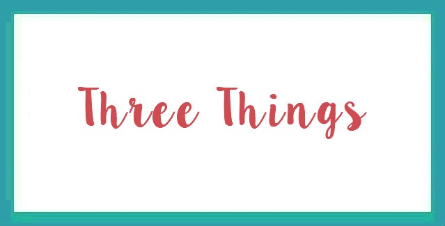 Three Things Tuesday – Back To School Edition