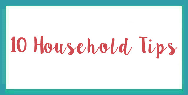 10 Household Tips