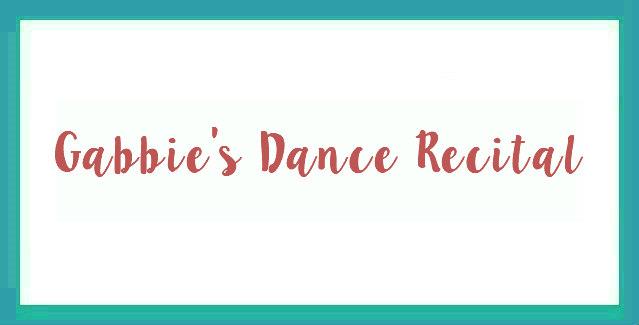 Gabbie's Dance Recital