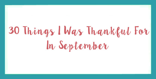 30 Things I Was Thankful For In September