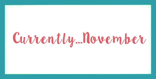Currently…November