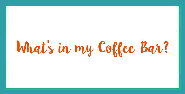 What's In My Coffee Bar?